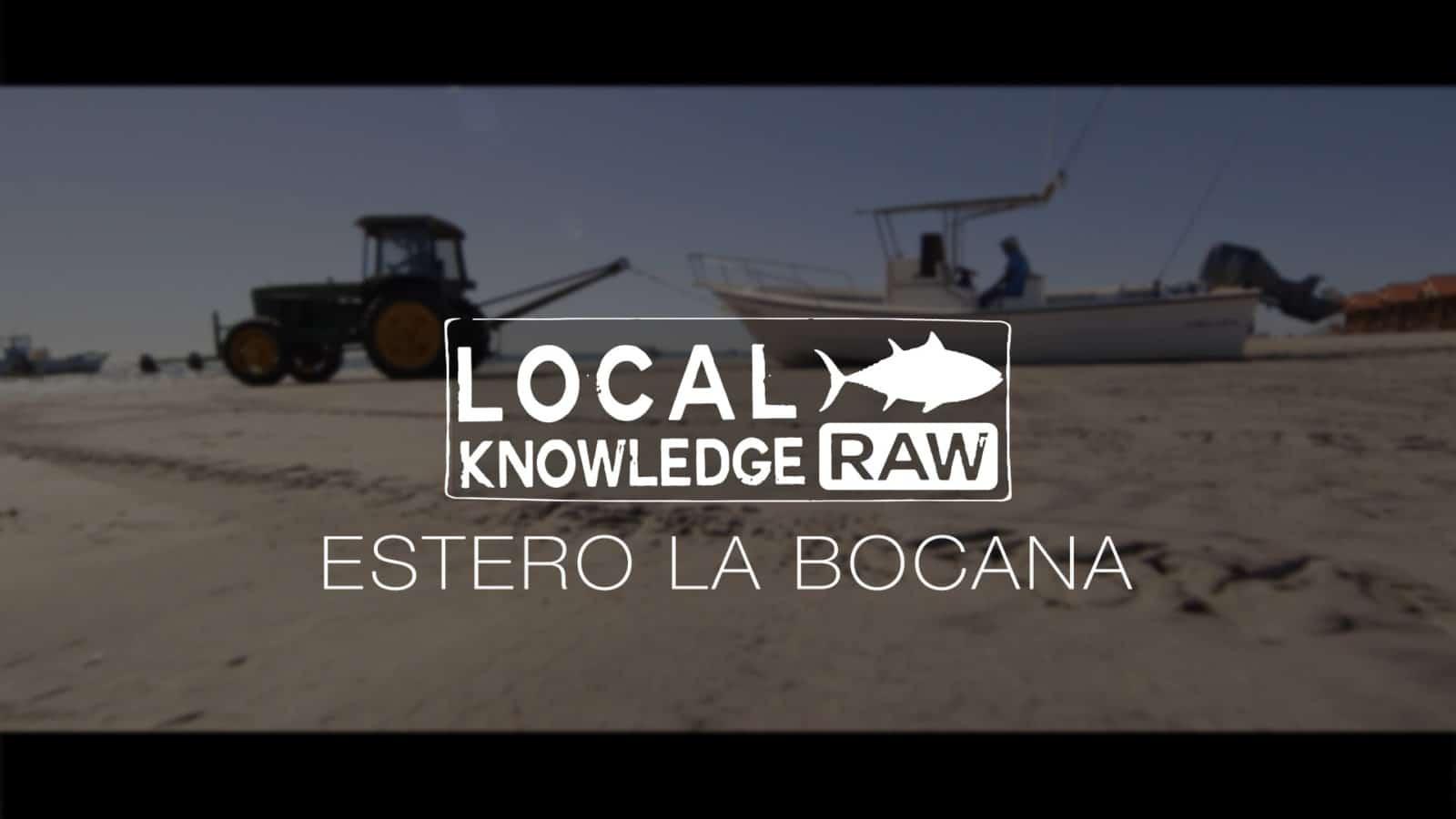 S01 estero la bocana raw local knowledge tv for Local knowledge fishing